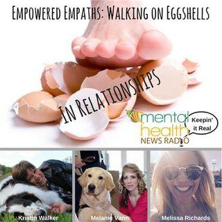 Empowered Empaths: Walking On Eggshells in Relationships