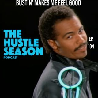 The Hustle Season: Ep. 104 Bustin' Makes Me Feel Good