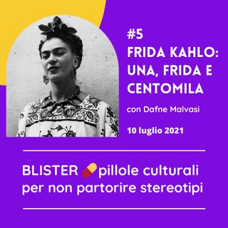 05 | Frida Kahlo: una, Frida e centomila