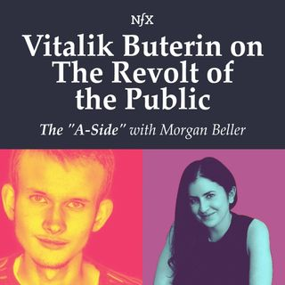 "Vitalik Buterin on The Revolt of the Public (""The A-Side"" with Morgan Beller)"