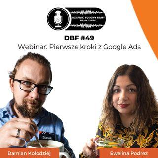 DBF #49: Webinar - Pierwsze kroki z Google Ads - Ewelina Podrez, Damian Kołodziej [MARKETING]