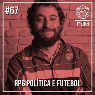 Podcast de Mesa #67 - RPG Política e Futebol