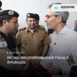 Editorial: Motins, irresponsabilidade fiscal e impunidade