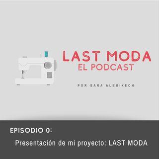 Episodio 0: PRESENTACIÓN DE LAST MODA.