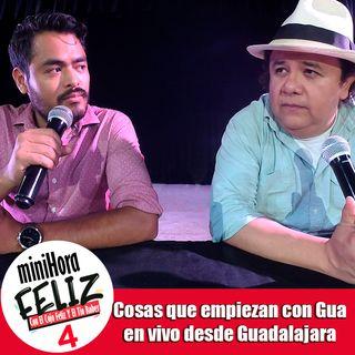 Mini Hora Feliz 4: Cosas que empiezan con Gua en vivo desde Guadalajara