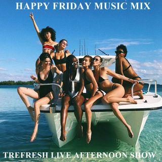 HAPPY FRIDAY MUSIC MIX By Trefresh Live
