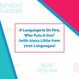 If Language is On Fire, Who Puts it Out? (with Alexa Little from 7000 Languages 👩🏼‍🚒)
