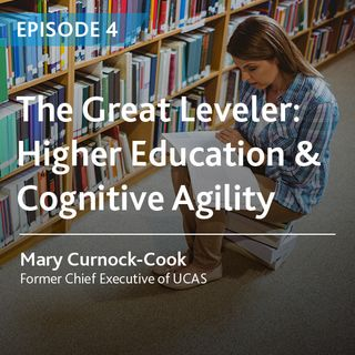 4 - The Great Leveler: Higher Education and Cognitive Agility