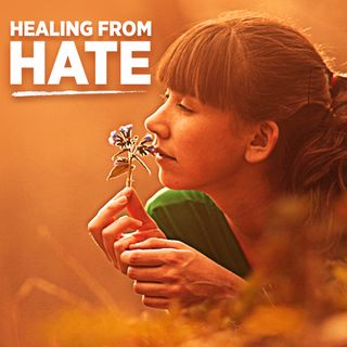 #347 Happiness - Healing From Hate
