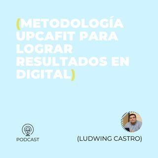 26 - Ludwing Castro (Metodología UPCAFIT para lograr resultados en Digital)