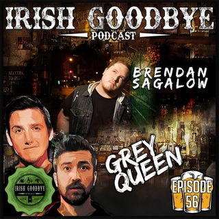 56 Grey Queen (with special guest, Brendan Sagalow)