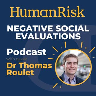 Dr Thomas Roulet on Negative Social Evaluations: the science behind the ways we judge each other