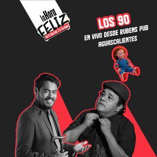 La Hora Feliz: Los 90 en vivo desde Rubens Pub Aguascalientes