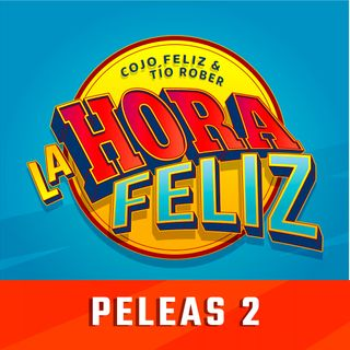 La Hora Feliz: Peleas 2 ft. Illich Flores