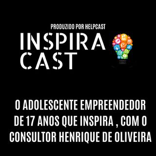 Parte 2 - O Adolescente que inspira com o Consultor Henrique de Oliveira - InspiraCast 4