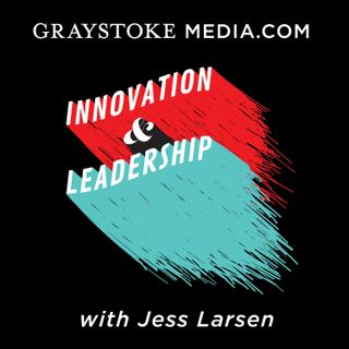 Innovation and Leadership with Jess Larsen