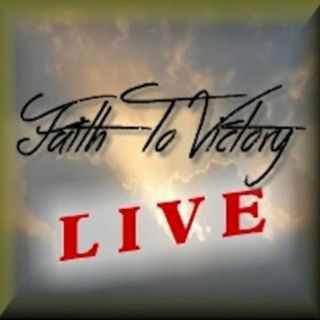 """Faith To Victory LIVE - """"Pursuing The Heart Of God"""""""