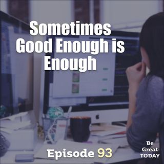 Episode 93: Sometimes Good Enough is Enough