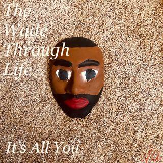 The Wade Through Life