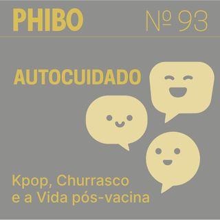 #93 - Autocuidado (Kpop, Churrasco e a Vida pós-vacina)