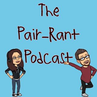 Episode 2 - The Pair-Rant Podcast's show