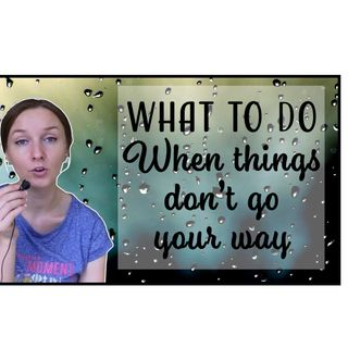 What to Do When Things Don't Go Your Way