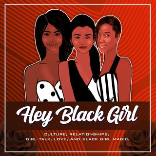 The Hey Black Girl!  Let's Talk Podcast