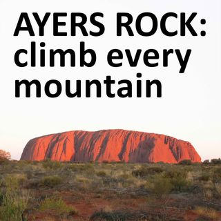 Ayers Rock: climb every mountain