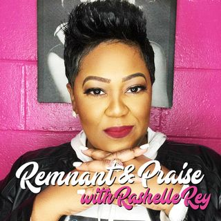 """Remnant and Praise with Rashelle Rey 