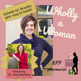 Episode 62: Breathe your way to health - featuring Dr. Amy Novotny | Dr. Emily, natural family planning pharmacist