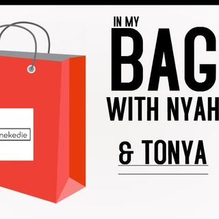 In my bag with Nyah & Tonya