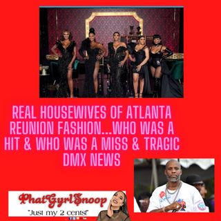 Real Housewives Of Atlanta Reunion Fashion...Who Was A Hit & Who Was A Miss & Tragic DMX News