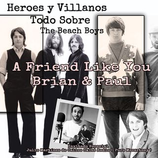 Heroes y Villanos A Friend Like You Brian & Paul