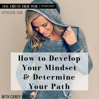 SDH208: How to Develop Your Mindset & Determine Your Path with Candy Nelson