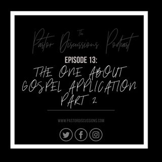 Episode 13: The One About Gospel Application (Part 2)