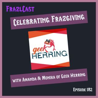 Celebrating Frazgiving with Amanda & Monika of Geek Herring