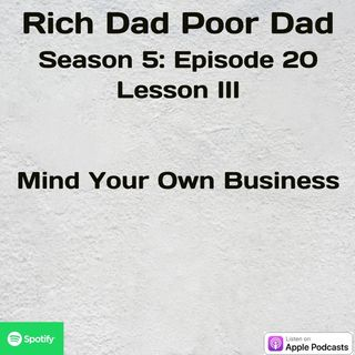 Rich Dad Poor Dad | S5 - E20 |Lesson III | Mind Your Own Business