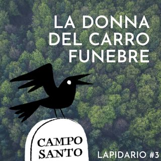 Lapidario #3 | La donna del carro funebre