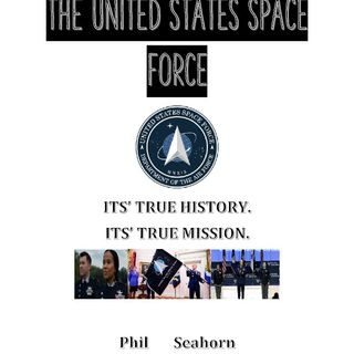 """""""THE U.S. SPACE FORCE: ITS TRUE HISTORY.ITS TRUE MISSION."""