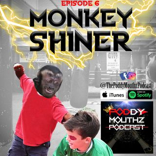 Poddy Mouthz Podcast Episode 6: Monkey Shiner