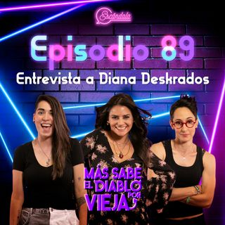 Ep 89 Entrevista a Diana Deskrados