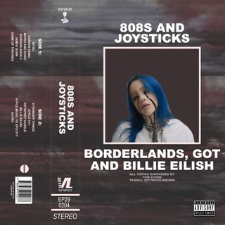 Episode 29: Borderlands, Game Of Thrones and Billie Eilish