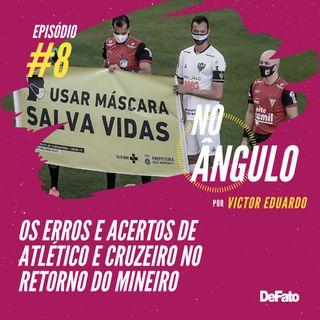#8 - Os erros e acertos de Atlético e Cruzeiro no retorno do Mineiro