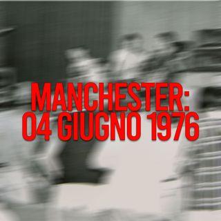 Manchester: 04 Giugno 1976