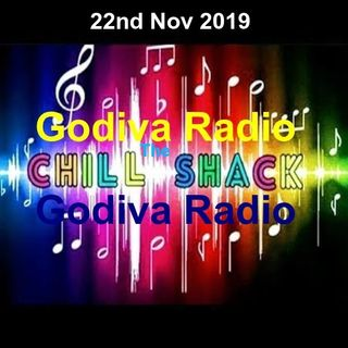 22nd November 2019 The Friday Chill Shack on Godiva Radio with Gray helping you to Chill and Relax.