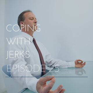Episode 25 | Coping with Jerks