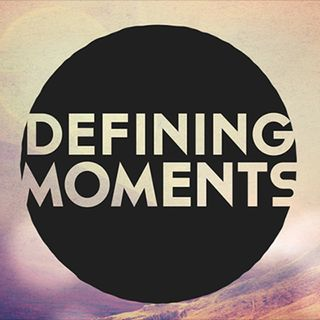 Define Your Defining Moments
