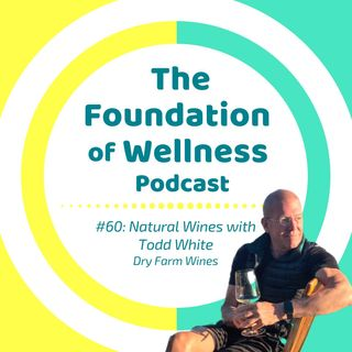 #60: Natural Wine, Wine Industry Lies, Todd White of Dry Farm Wines