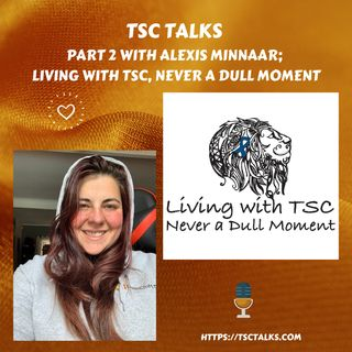 TSC Talks! Part 2 with Alexis Minnaar; Living with TSC; Never A Dull Moment. A South African Perspective