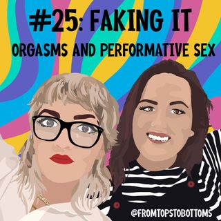#25: Faking It - Orgasms and Performative Sex